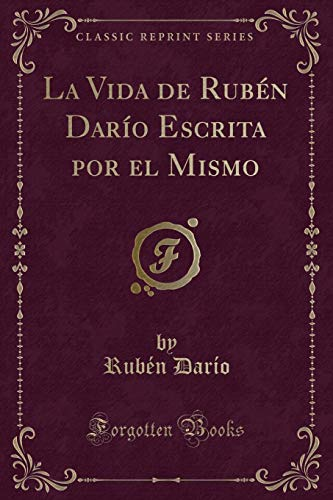 9781332553600: La Vida de Rubén Darío Escrita por el Mismo (Classic Reprint) (Spanish Edition)