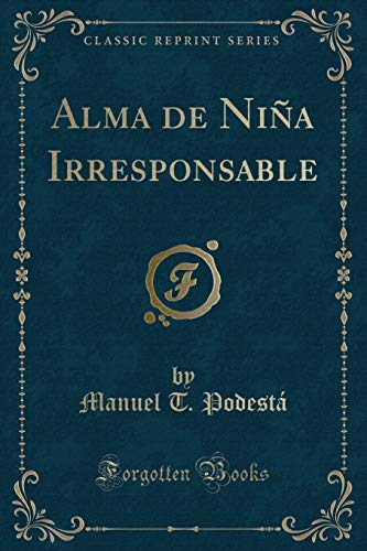 Alma de Nina Irresponsable (Classic Reprint) (Paperback): Manuel T Podesta