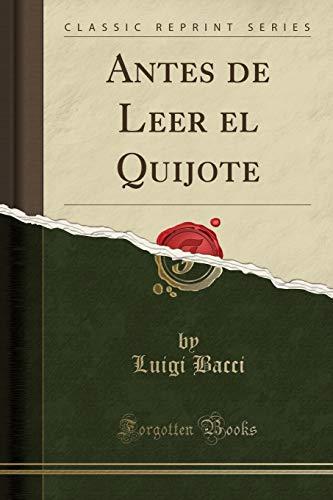 Antes de Leer El Quijote (Classic Reprint): Luigi Bacci