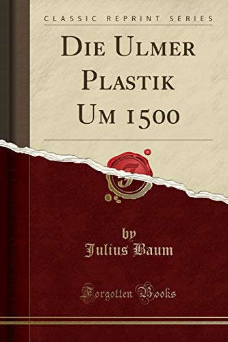 9781332576227: Die Ulmer Plastik Um 1500 (Classic Reprint) (German Edition)