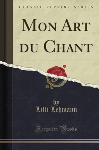 Mon Art Du Chant (Classic Reprint) (Paperback): Lilli Lehmann