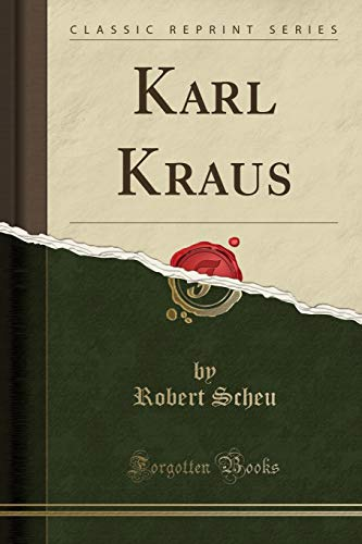 Karl Kraus (Classic Reprint) (German Edition): Robert Scheu