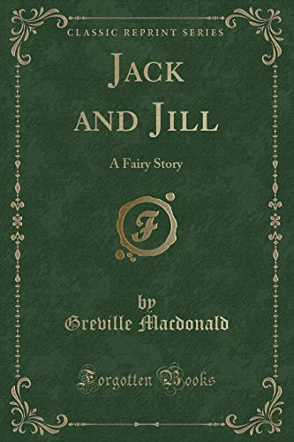 Jack and Jill: A Fairy Story (Classic: MacDonald, Greville