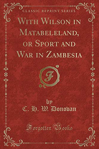 9781332602001: With Wilson in Matabeleland, or Sport and War in Zambesia (Classic Reprint)