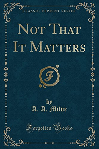 9781332611591: Not That It Matters (Classic Reprint)