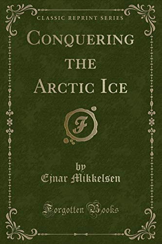 9781332611812: Conquering the Arctic Ice (Classic Reprint)