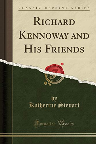 Richard Kennoway and His Friends (Classic Reprint): Katherine Steuart