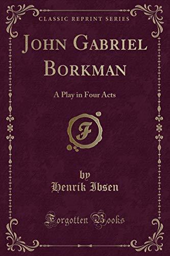 9781332613908: John Gabriel Borkman: A Play in Four Acts (Classic Reprint)