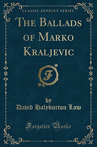 The Ballads of Marko Kraljevic (Classic Reprint): Low, David Halyburton