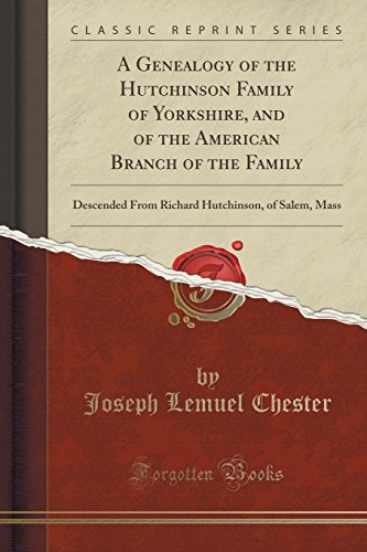 9781332619993: A Genealogy of the Hutchinson Family of Yorkshire, and of the American Branch of the Family: Descended from Richard Hutchinson, of Salem, Mass (Classic Reprint)