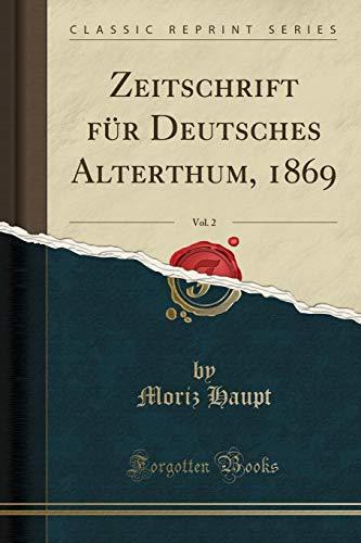 Zeitschrift Fur Deutsches Alterthum, 1869, Vol. 2 (Classic Reprint) (Paperback) - Moriz Haupt