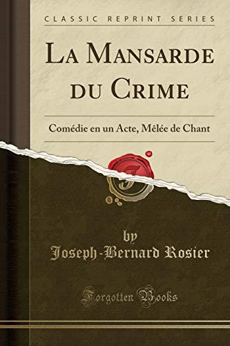 La Mansarde du Crime: Comà die en: Joseph-Bernard Rosier
