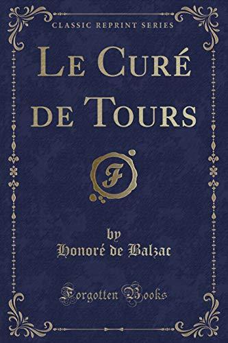 Le Cure de Tours (Classic Reprint) (Paperback): Honore de Balzac