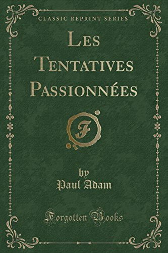 Les Tentatives Passionnà es (Classic Reprint): Adam, Paul