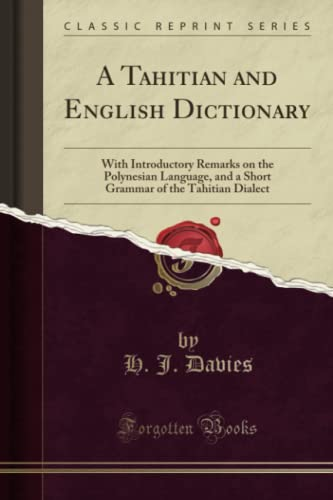9781332712984: A Tahitian and English Dictionary: With Introductory Remarks on the Polynesian Language, and a Short Grammar of the Tahitian Dialect (Classic Reprint)