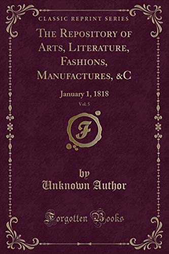The Repository of Arts, Literature, Fashions, Manufactures,: Unknown Author