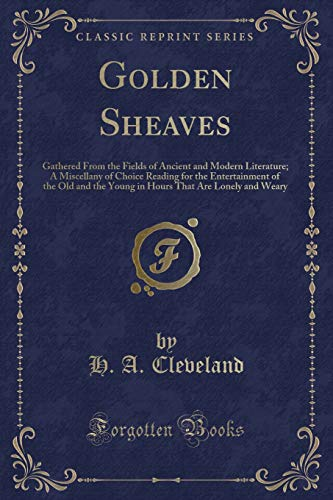 Golden Sheaves: Gathered from the Fields of: H A Cleveland