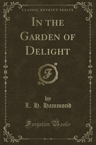 9781332730940: In the Garden of Delight (Classic Reprint)