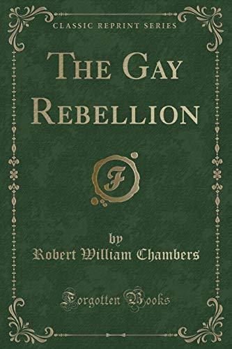 9781332736362: The Gay Rebellion (Classic Reprint)