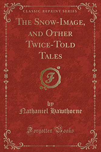 9781332736690: The Snow-Image, and Other Twice-Told Tales (Classic Reprint)