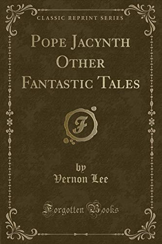 9781332737536: Pope Jacynth Other Fantastic Tales (Classic Reprint)