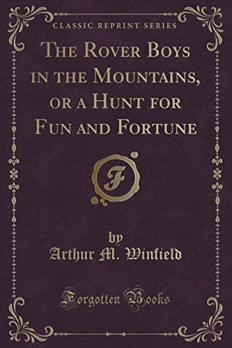 9781332744138: The Rover Boys in the Mountains, or a Hunt for Fun and Fortune (Classic Reprint)