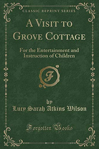 9781332745821: A Visit to Grove Cottage for the Entertainment and Instruction of Children (Classic Reprint)
