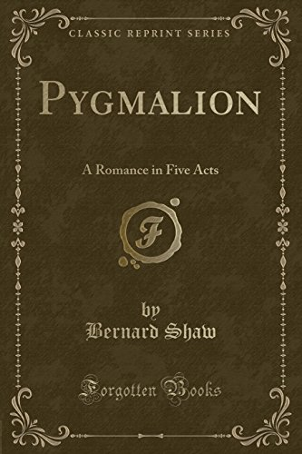 9781332746545: Pygmalion: A Romance in Five Acts (Classic Reprint)