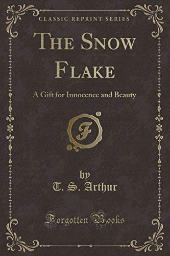 9781332747931: The Snow Flake: A Gift for Innocence and Beauty (Classic Reprint)