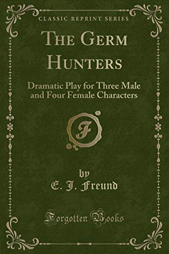 9781332755424: The Germ Hunters: Dramatic Play for Three Male and Four Female Characters (Classic Reprint)