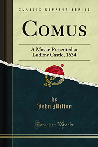 9781332757800: Comus: A Maske Presented at Ludlow Castle, 1634 (Classic Reprint)