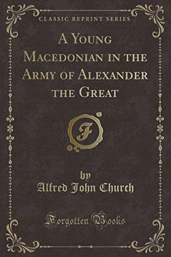 9781332759033: A Young Macedonian in the Army of Alexander the Great (Classic Reprint)
