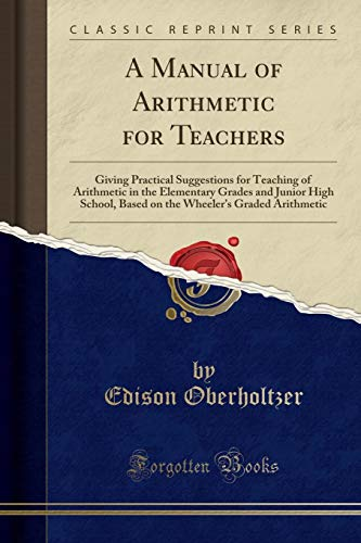 A Manual of Arithmetic for Teachers: Giving: Oberholtzer, Edison
