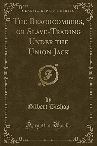 9781332767298: The Beachcombers, or Slave-Trading Under the Union Jack (Classic Reprint)
