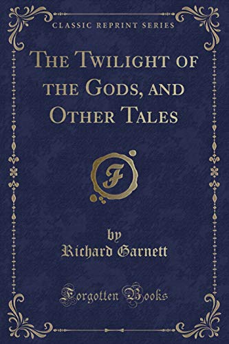 9781332767397: The Twilight of the Gods, and Other Tales (Classic Reprint)