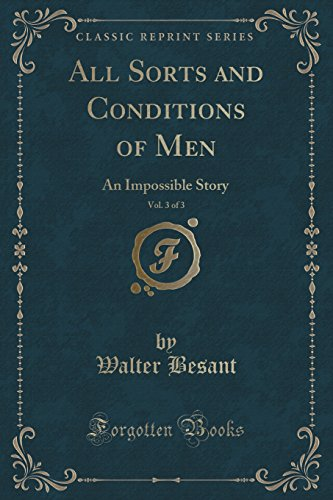 9781332768080: All Sorts and Conditions of Men, Vol. 3 of 3: An Impossible Story (Classic Reprint)