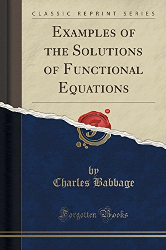 9781332768387: Examples of the Solutions of Functional Equations (Classic Reprint)
