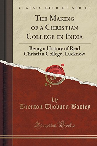9781332773992: The Making of a Christian College in India: Being a History of Reid Christian College, Lucknow (Classic Reprint)