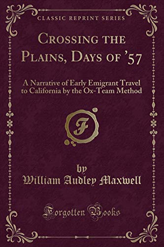 9781332779635: Crossing the Plains, Days of '57: A Narrative of Early Emigrant Travel to California by the Ox-Team Method (Classic Reprint)