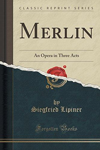 Merlin: An Opera in Three Acts (Classic: Lipiner, Siegfried