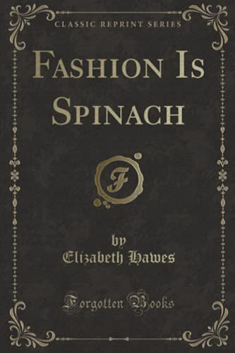 9781332784356: Fashion Is Spinach (Classic Reprint)