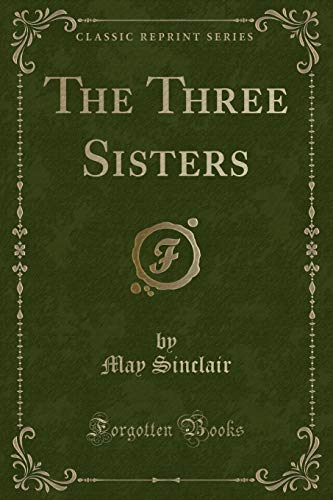 9781332785308: The Three Sisters (Classic Reprint)