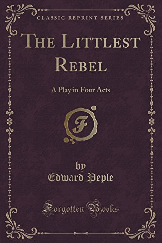 9781332800636: The Littlest Rebel: A Play in Four Acts (Classic Reprint)