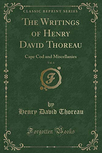 9781332801879: The Writings of Henry David Thoreau, Vol. 4: Cape Cod and Miscellanies (Classic Reprint)