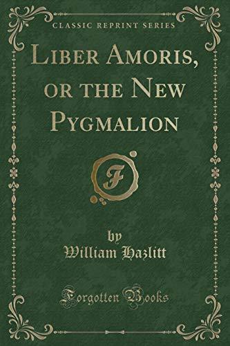 9781332802869: Liber Amoris, or the New Pygmalion (Classic Reprint)