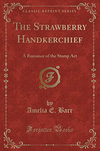 9781332804085: The Strawberry Handkerchief: A Romance of the Stamp Act (Classic Reprint)
