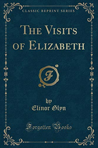 9781332812257: The Visits of Elizabeth (Classic Reprint)