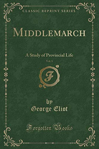 Middlemarch, Vol. 1: A Study of Provincial: Eliot, George