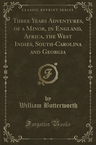 9781332834938: Three Years Adventures, of a Minor, in England, Africa, the West Indies, South-Carolina and Georgia (Classic Reprint)