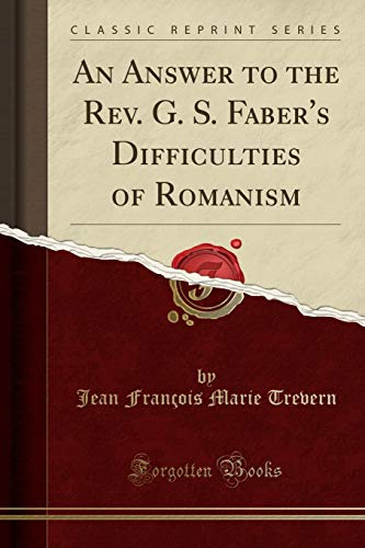 9781332839650: An Answer to the Rev. G. S. Faber's Difficulties of Romanism (Classic Reprint)
